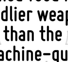 We may find in the long run that tinned food is a deadlier weapon than the machine-gun. Sticker