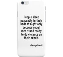 People sleep peaceably in their beds at night only because rough men stand ready to do violence on their behalf. iPhone Case/Skin