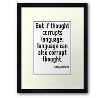 But if thought corrupts language, language can also corrupt thought. Framed Print