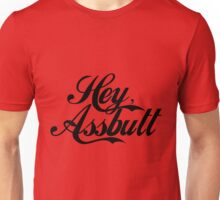 """""""Hey, Assbutt!"""" (Black font) Unisex T-Shirt"""