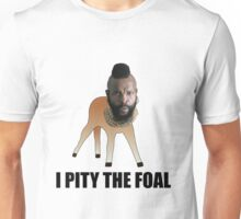 I Pity The Foal Unisex T-Shirt