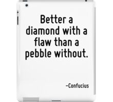 Better a diamond with a flaw than a pebble without. iPad Case/Skin