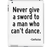 Never give a sword to a man who can't dance. iPad Case/Skin