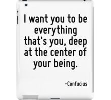 I want you to be everything that's you, deep at the center of your being. iPad Case/Skin
