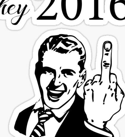hey 2016, fuck you! Sticker