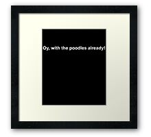 oy with the poodles already!  Framed Print