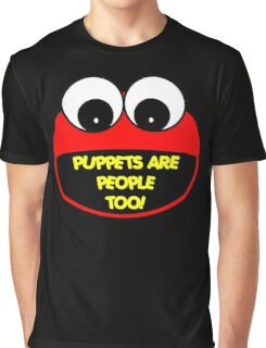 Puppets Are People Too! Graphic T-Shirt