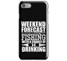 Weekend Forecast Fishing with a Chance of Drinking iPhone Case/Skin