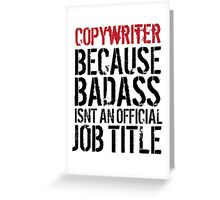 Funny 'Copywriter Because Badass Isn't an official Job Title' T-Shirt Greeting Card