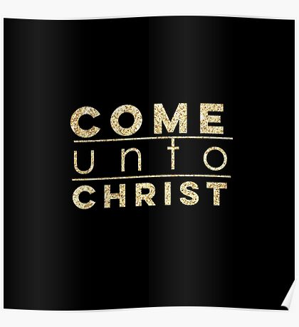 Come unto Christ.Gold,glitter,glam,typography,Christian text, faith,Jesus,God,love,compassion Poster
