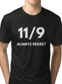 11/9 Always Regret (Anti-Trump) Tri-blend T-Shirt