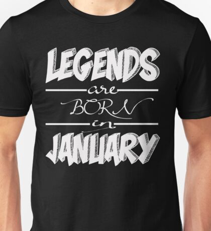 Legends are Born in January Collection Unisex T-Shirt