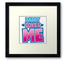 Daddy loves me! Framed Print