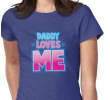 Daddy loves me! Womens Fitted T-Shirt