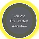 You are our greatest adventure by VieiraGirl