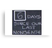 6 days since our last nonsense Canvas Print
