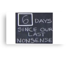 6 days since our last nonsense Canvas Print