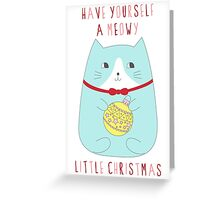 HAVE YOURSELF A MEOWY LITTLE CHRISTMAS Greeting Card