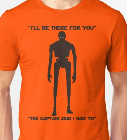 Star Wars - K-2SO The Captain said I had to Unisex T-Shirt