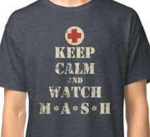 Keep Calm and Watch M*A*S*H Classic T-Shirt