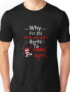 Why fit in when you were born to stand out white Unisex T-Shirt