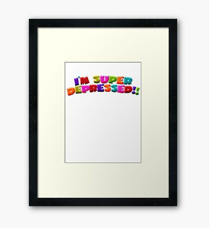 I'M SUPER DEPRESSED!! Framed Print