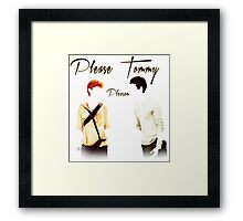 Please Tommy Framed Print