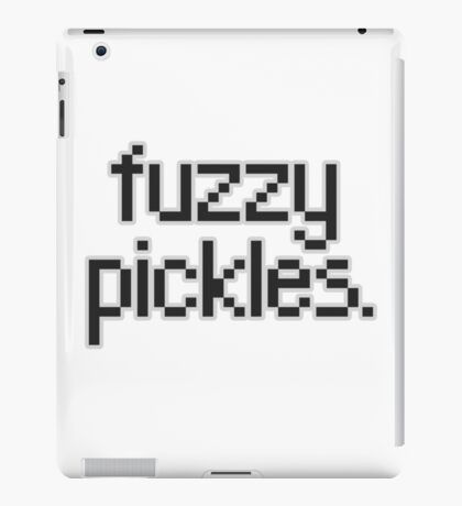 "Say, ""fuzzy pickles."" iPad Case/Skin"