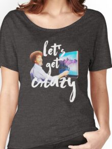Let's Get Crazy Women's Relaxed Fit T-Shirt