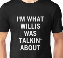 I'm What Willis Was Talkin' About Unisex T-Shirt