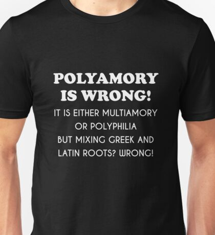 Polyamory is wrong! Unisex T-Shirt