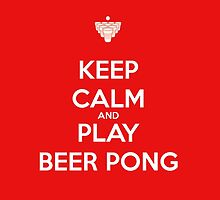Keep Calm and Play Beer Pong by Black-Deep
