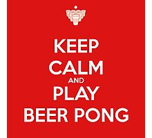 Keep Calm and Play Beer Pong Photographic Print