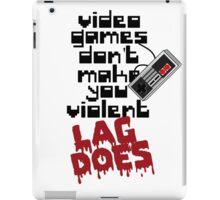 Video Game Lag Makes Me Violent iPad Case/Skin