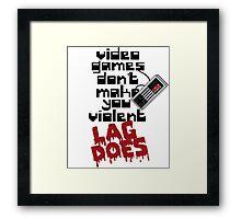 Video Game Lag Makes Me Violent Framed Print