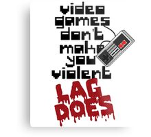 Video Game Lag Makes Me Violent Metal Print