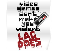 Video Game Lag Makes Me Violent Poster