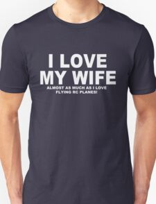 I LOVE MY WIFE Almost As Much As I Love Flying RC PLanes T-Shirt