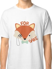 for fox sake Classic T-Shirt