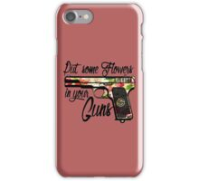Put some Flowers in your Guns. iPhone Case/Skin