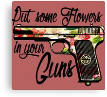 Put some Flowers in your Guns. Canvas Print