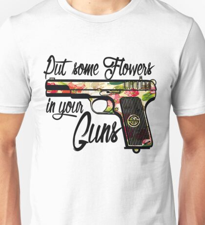 Put some Flowers in your Guns. Unisex T-Shirt