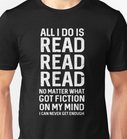 All I do is read read read Unisex T-Shirt