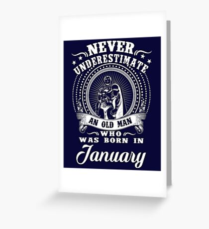 Never underestimate an old man who was born in january T-shirt Greeting Card
