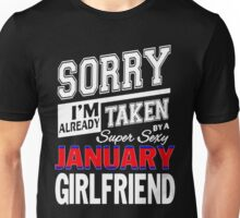 SORRY I'M ALREADY TAKEN BY A SUPER SEXY JANUARY GIRLFRIEND Unisex T-Shirt