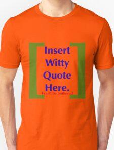 Insert Witty Quote Here Unisex T-Shirt