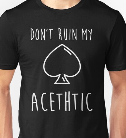 Don't ruin my acethtic Unisex T-Shirt