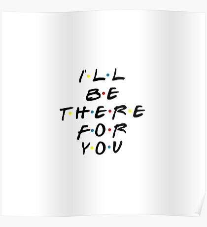 I'll be there for you! Poster