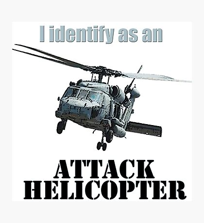 I Identify as an ATTACK HELICOPTER Photographic Print