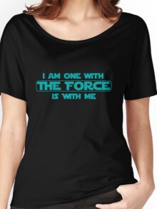 I am one with The Force, The Force is with me Women's Relaxed Fit T-Shirt